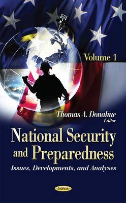 National Security and Preparedness: Issues, Developments, and Analyses. Volume 1