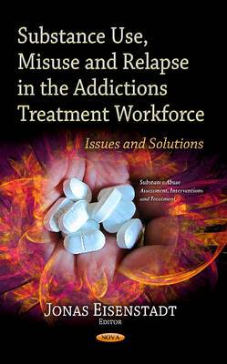 Substance Use, Misuse & Relapse in the Addictions Treatment Workforce: Issues & Solutions