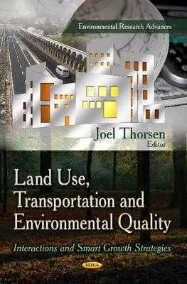 Land Use, Transportation & Environmental Quality: Interactions & Smart Growth Strategies