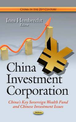 China Investment Corporation: China's Key Sovereign Wealth Fund & Chinese Investment Issues