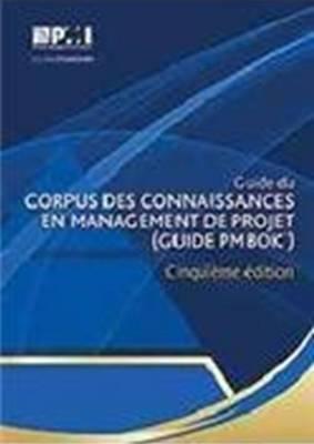 A Guide du Corpus des Connaissances en Management de Projet (Guide PMBOK): (French Version of: A Guide to the Project Management Body of Knowledge: PMBOK Guide)