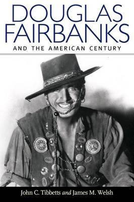 Douglas Fairbanks: And the American Century