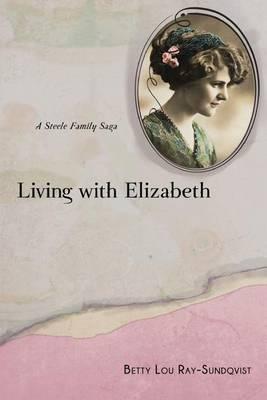 Living with Elizabeth: A Steele Family Saga