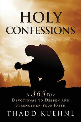 Holy Confessions: A 365 Day Devotional to Deepen and Strengthen Your Faith.
