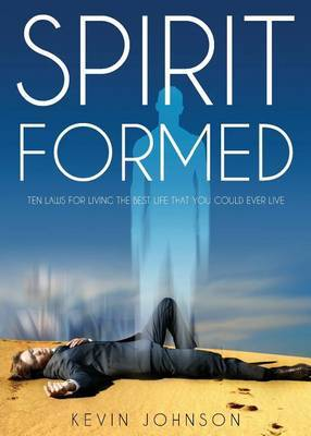 Spirit Formed: Ten Laws for Living the Best Life That You Could Ever Live