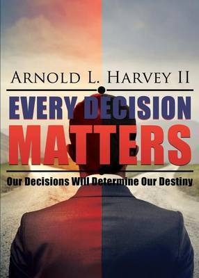 Every Decision Matters: Our Decisions Will Determine Our Destiny