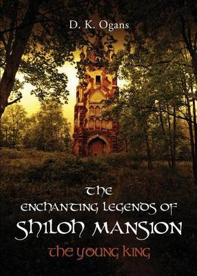 The Enchanting Legends of Shiloh Mansion: The Young King
