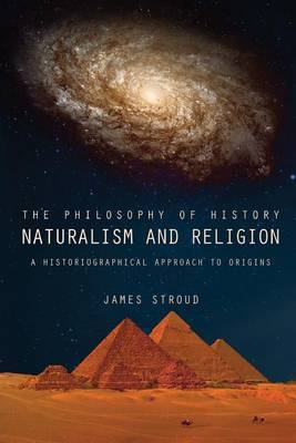The Philosophy of History: Naturalism and Religion: A Historiographical Approach to Origins