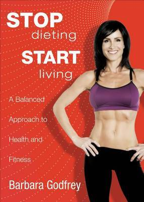 Stop Dieting, Start Living: A Balanced Approach to Health and Fitness