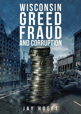 Wisconsin Greed, Fraud, and Corruption