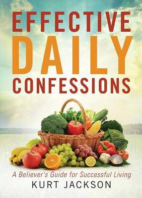 Effective Daily Confessions: A Believer's Guide for Successful Living