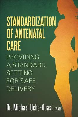 Standardization of Antenatal Care: Providing a Standard Setting for Safe Delivery