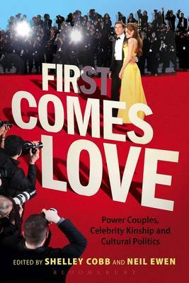 First Comes Love: Power Couples, Celebrity Kinship, and Cultural Politics