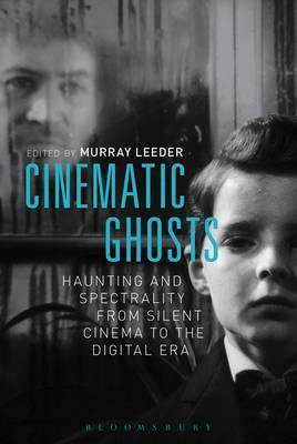 Cinematic Ghosts: Haunting and Spectrality from Silent Cinema to the Digital Era