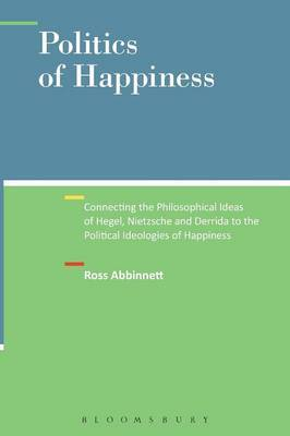 Politics of Happiness: Connecting the Philosophical Ideas of Hegel, Nietzsche and Derrida to the Political Ideologies of Happiness
