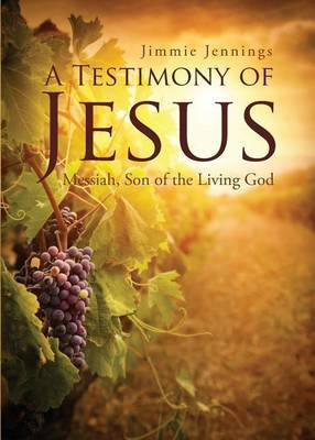 A Testimony of Jesus: Messiah, Son of the Living God
