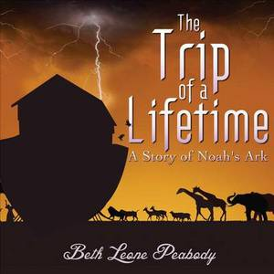The Trip of a Lifetime: A Story of Noah's Ark