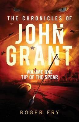 The Chronicles of John Grant: Volume One: Tip of the Spear