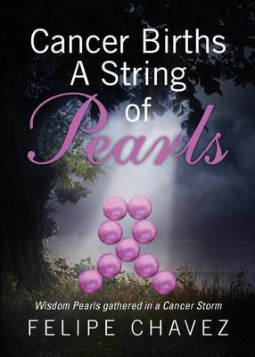 Cancer Births a String of Pearls: Wisdom Pearls Gathered in a Cancer Storm
