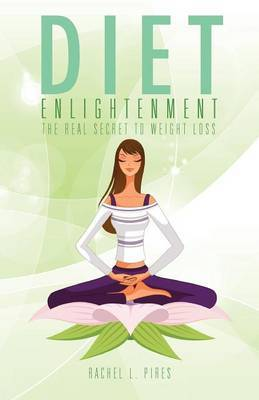 Diet Enlightenment: The Real Secret to Weight Loss