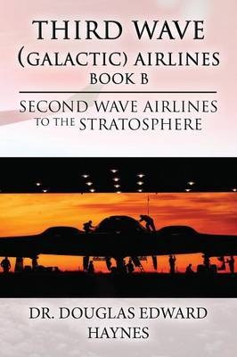 Third Wave (Galactice) Airlines (Book B): Second Wave Airlines to the Stratosphere