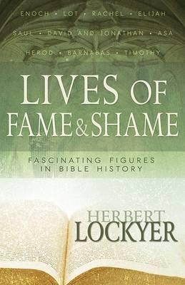 Lives of Fame & Shame  : Lives of Fame & Shame: Fascinating Figures in Bible History