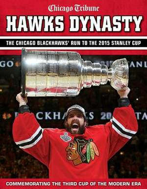 Hawks Dynasty: The Chicago Blackhawks' Run to the 2015 Stanley Cup
