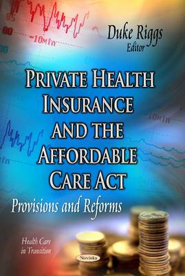 Private Health Insurance & the Affordable Care Act: Provisions & Reforms
