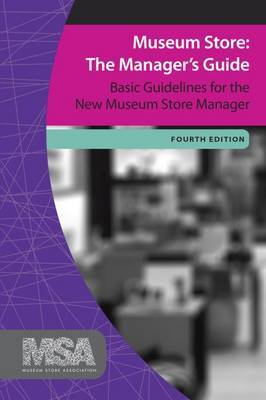 Museum Store: The Manager's Guide: Basic Guidelines for the New Museum Store Manager