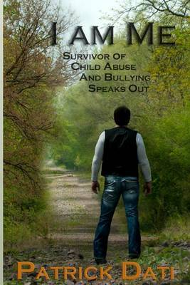 I Am Me: Survivor of Child Abuse and Bullying Speaks Out