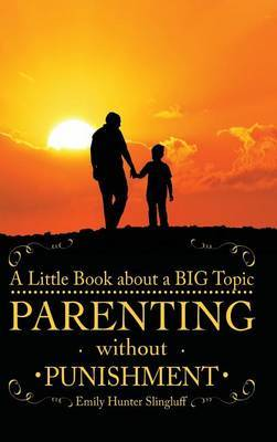 Parenting Without Punishment: A Little Book about a Big Topic