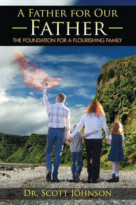 A Father for Our Father: The Foundation for a Flourishing Family
