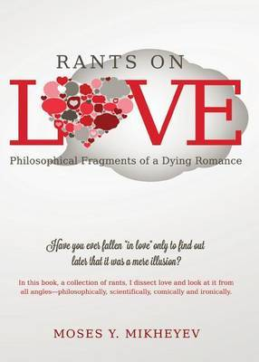 Rants on Love: Philosophical Fragments of a Dying Romance