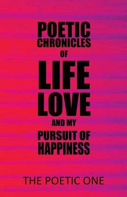 Poetic Chronicles of Life Love and My Pursuit of Happiness