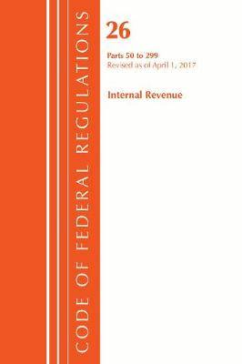 Code of Federal Regulations, Title 26 Internal Revenue 50-299, Revised as of April 1, 2017