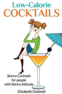 Low-Calorie Cocktails: Skinny Cocktails for People with Skinny Attitude