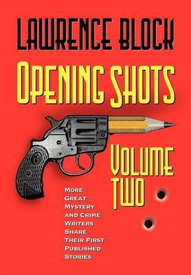 Opening Shots - Vol II: More Great Mystery and Crime Writers Share Their First Published Stories