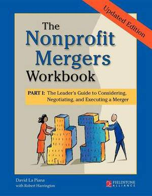 The Nonprofit Mergers Part I: The Leader's Guide to Considering, Negotiating, and Executing a Merger