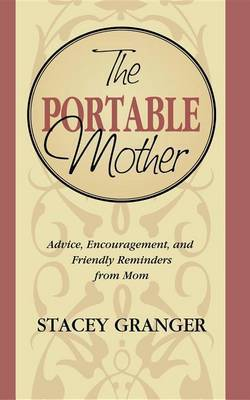 The Portable Mother: Advice, Encouragement, and Friendly Reminders from Mom