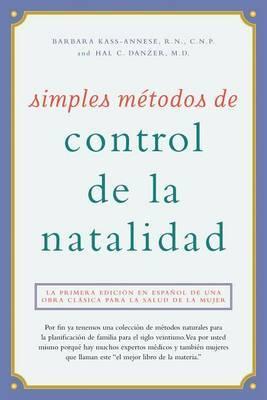 Simples M�todos de Control de la Natalidad: La Primera Edici�n En Espa�ol de Una Obra Cl�sica Para La Salud de la Mujer