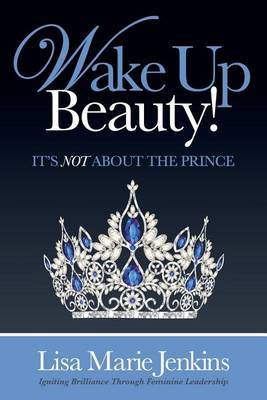 Wake Up Beauty!: It's Not about the Prince
