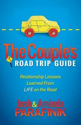 The Couple's Road Trip Guide: Relationship Lessons Learned from Life on the Road