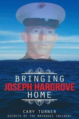 Bringing Joseph Hargrove Home: Secrets of the Mayaguez Incident
