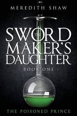 The Swordmaker's Daughter: Book One: The Poisoned Prince