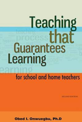 Teaching That Guarantees Learning: For School and Home Teachers