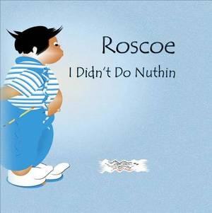 Roscoe: I Didn't Do Nuthin
