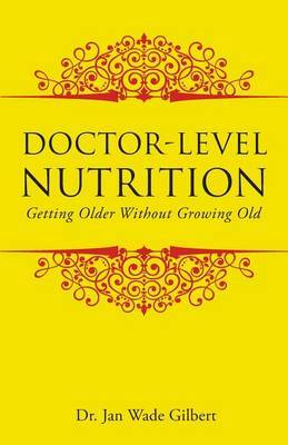 Doctor-Level Nutrition: Getting Older Without Growing Old