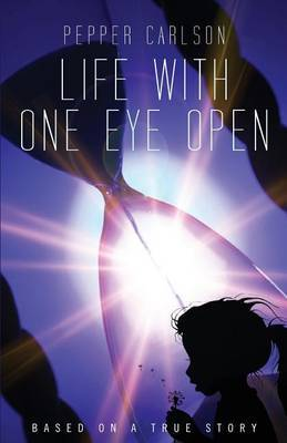 Life with One Eye Open: An Angel Guided Tale