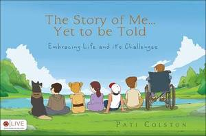 The Story of Me...Yet to Be Told: Embracing Life and It's Challenges
