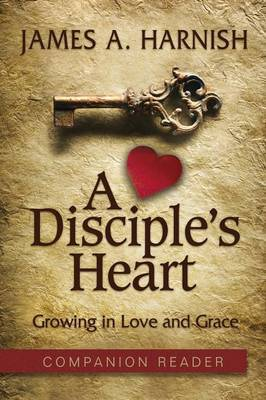 A Disciple's Heart Companion Reader: Growing in Love and Grace